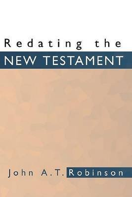 [(Redating the New Testament)] [By (author) John A T Robinson] published on (July, 2001)