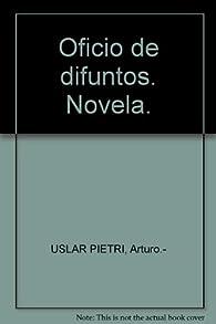 Oficio de difuntos par Arturo Uslar Pietri