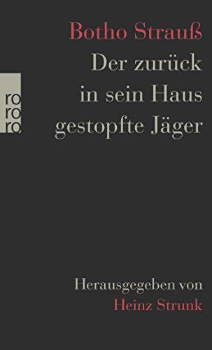 Der zurück in sein Haus gestopfte Jäger: Herausgegeben von Heinz Strunk