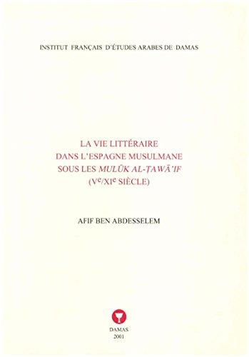 La vie littéraire dans l'Espagne musulmane sous les Mulūk al-Ṭawā'if: Ve/XIe siècle (Études arabes, médiévales et modernes) par Afif Ben Abdesselem