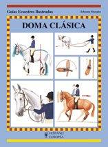 Doma clasica / Classical Riding (Guias Ecuestres Ilustradas / Threshold Picture Guides) por Johanna Sharples