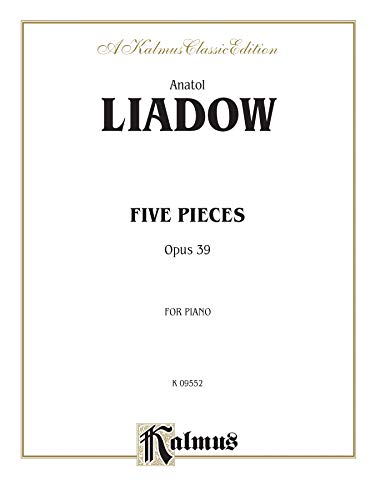 Five Pieces, Op. 39 (Kalmus Edition) - Klavier Liadov