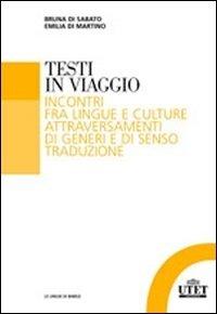 Testi in viaggio. Incontri fra lingue e culture attraversamenti di generi e di senso traduzione