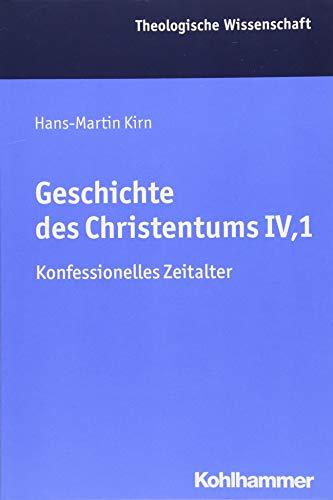 Geschichte des Christentums IV,1: Konfessionelles Zeitalter (Theologische Wissenschaft / Sammelwerk für Studium und Beruf, Band 8)