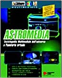 Astromedia. Enciclopedia multimediale dell'universo e planetario virtuale. Con software