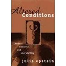 Altered Conditions: Disease, Medicine, and Storytelling
