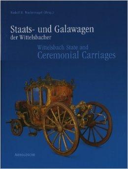 Staats- und Galawagen der Wittelsbacher. Kutschen, Schlitten und Sänften aus dem Marstallmuseum Schloss Nymphenburg; Bd.1: Bildband (Englisch) von Rudolf H Wackernagel (Herausgeber) ( 2000 )