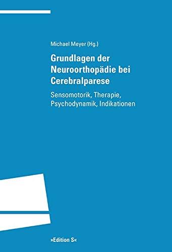 Grundlagen der Neuroorthopädie bei Cerebralparese: Sensomotorik, Therapie, Psychodynamik, Indikationen