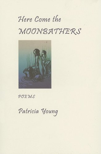 Here Come the Moonbathers by Patricia Young (30-May-2008) Paperback