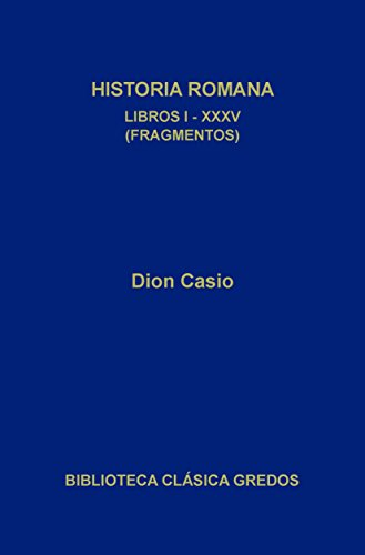 Historia romana. Libros I-XXXV (Fragmentos) (Biblioteca Clásica Gredos nº 325)