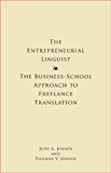 The Entrepreneurial Linguist: The Business-School Approach to Freelance Translation (English Edition)