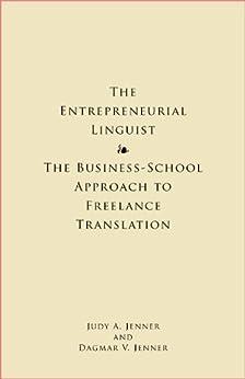 The Entrepreneurial Linguist: The Business-School Approach to Freelance Translation (English Edition) par [Jenner, Judy, Jenner, Dagmar]