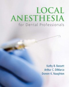Local Anesthesia for Dental Professionals [Paperback] [2009] 1 Ed. Kathy Bassett. Arthur DiMarco