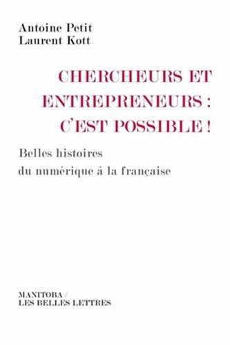Chercheurs Et Entrepreneurs: C'Est Possible !: Belles Histoires Du Numerique a la Francaise (Manitoba / Entreprises Et Societe)