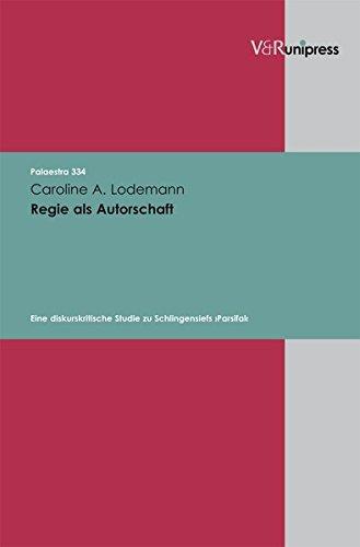 Regie als Autorschaft: Eine diskurskritische Studie zu Schlingensiefs - Parsifal - (Palaestra, Band 334)