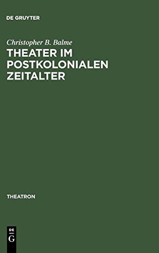 Theater im postkolonialen Zeitalter: Studien zum Theatersynkretismus im englischsprachigen Raum (Theatron, Band 13)