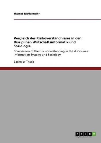 Vergleich des Risikoverständnisses in den Disziplinen Wirtschaftsinformatik und Soziologie: Comparison of the risk understanding in the disciplines Information Systems and Sociology