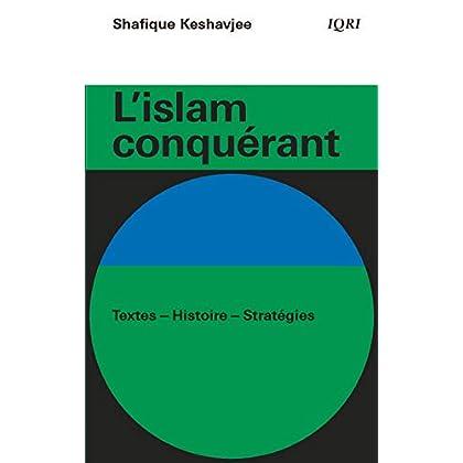 L'islam conquérant : Textes-Histoire-Stratégies