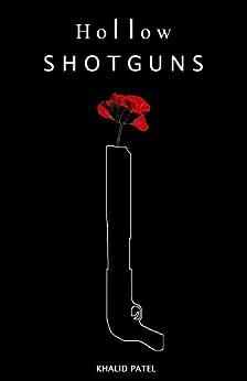 Hollow Shotguns by [Patel, Khalid]