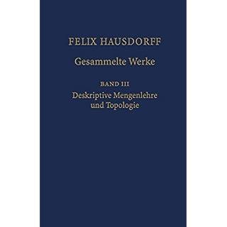 Felix Hausdorff - Gesammelte Werke Band III: Mengenlehre (1927,1935) Deskripte Mengenlehre und Topologie