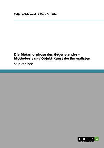 Die Metamorphose des Gegenstandes - Mythologie und Objekt-Kunst der Surrealisten