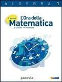 Il nuovo l'ora della matematica. Algebra. Per le Scuole superiori. Con espansione online: 1