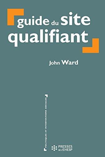 Guide du site qualifiant (Politiques et interventions sociales) par Ward John