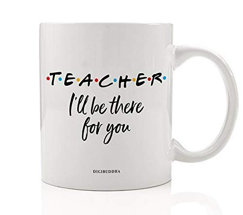 TEACHER MUG Gift Idea I'll Be There For You Friends Parent Support Education Christmas Birthday Present for Preschool Elementary School Guidance Counselor 11oz Ceramic Coffee Tea Cup OH0778