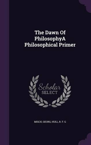 The Dawn Of PhilosophyA Philosophical Primer