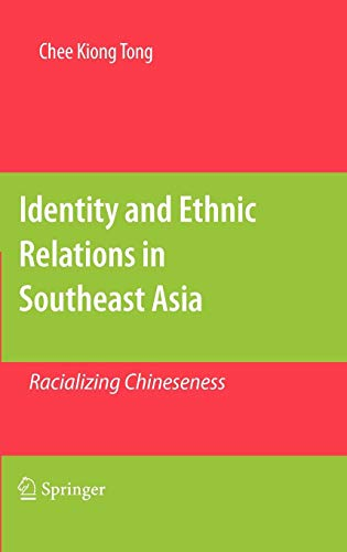 Identity and Ethnic Relations in Southeast Asia: Racializing Chineseness