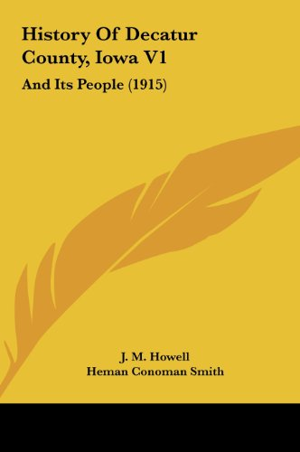 History of Decatur County, Iowa V1 History of Decatur County, Iowa V1: And Its People (1915) and Its People (1915)
