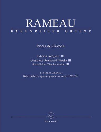 Pièces de clavecin. Edition intégrale III, les Indes galantes balet, reduit a quatre grand concerts (1735/36) | Rameau, Jean-Philippe (1683-1764)