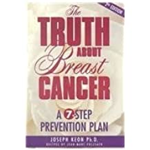 The Truth About Breast Cancer: A 7-Step Prevention Plan by Joseph Keon (2000-12-01)