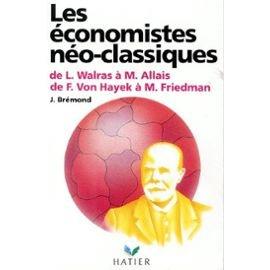 Les économistes néo- classiques  : de L. Walras à M.Allais, de F. Von Hayek à M. Friedman