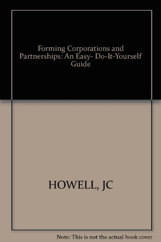 Forming Corporations and Partnerships: An Easy, Do-It-Yourself Guide por John C Howell
