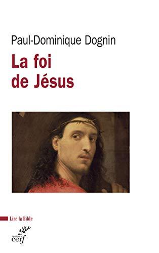 La foi de Jésus par Paul-dominique Dognin