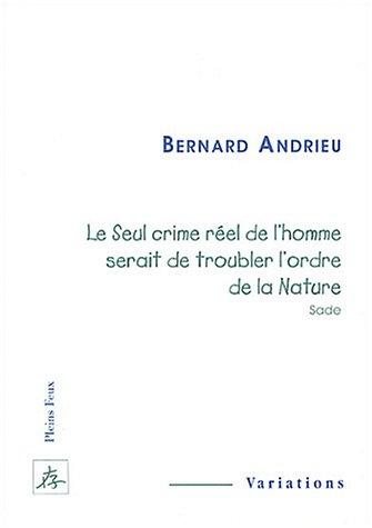 Le seul crime réel de l'homme serait de troubler l'ordre de la nature (Sade) par Bernard Andrieu