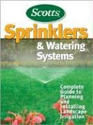 Scotts Sprinklers & Watering Systems: Complete Guide to Planning and Installing Landscape Irrigation (Better Homes & Gardens) (Garden Home Systems)
