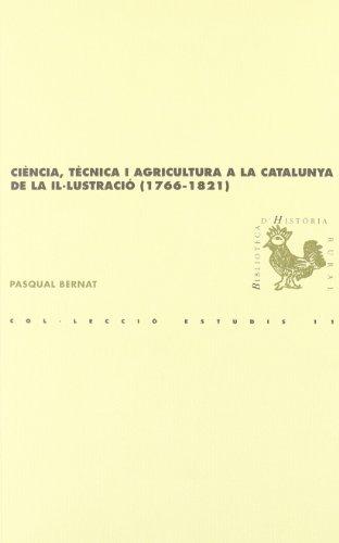Ciència, tècnica i agricultura a la Catalunya de la Il·lustració (1766-1821) (BHR (Biblioteca d'Història Rural))