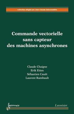 Commande vectorielle sans capteur des machines asynchrones par Claude Chaigne