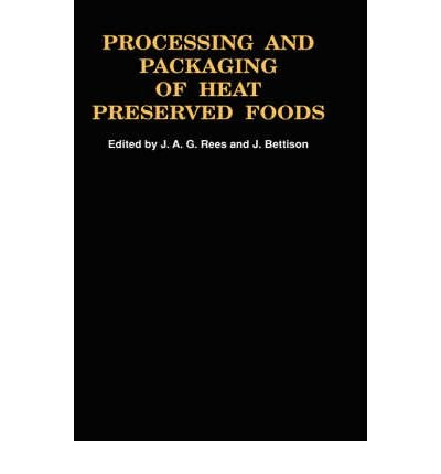 [(Processing and Packaging Heat Preserved Foods )] [Author: J.A.G. Rees] [Jan-1991]