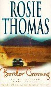 Border Crossing: On the Road from Peking to Paris: Written by Rosie Thomas, 1999 Edition, (New edition) Publisher: Sphere [Paperback]