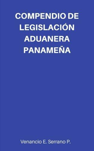 Compendio de Legislación Aduanera Panameña por Venancio E. Serrano P.