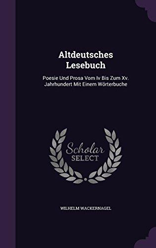 Altdeutsches Lesebuch: Poesie Und Prosa Vom IV Bis Zum XV. Jahrhundert Mit Einem Worterbuche