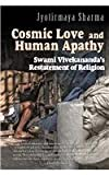 Cosmic Love and Human Apathy: Swami Vivekananda's Restatement of Religion
