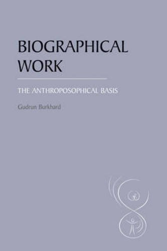 Biographical Work: The Anthroposophical Basis by Gudrun Burkhard (2007-04-01)