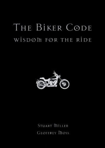 The Biker Code: Wisdom for the Ride por Stuart Miller