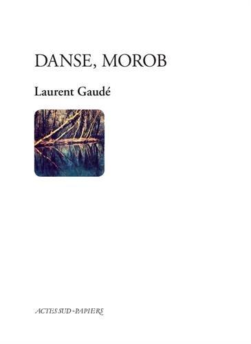 Danse, Morob par Laurent Gaudé