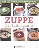 Scarica Libro Zuppe per tutti i giorni Oltre 200 ricette stagionali semplici e veloci (PDF,EPUB,MOBI) Online Italiano Gratis