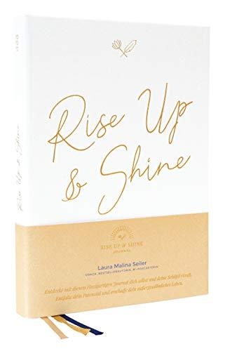 Rise Up & Shine Journal: Entdecke mit diesem einzigartigen Journal dich selbst und deine Schöpferkraft. Entfalte dein Potenzial und erschaffe dein außergewöhnliches Leben